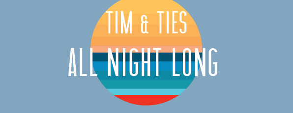 WGT | Tim&Ties All night long